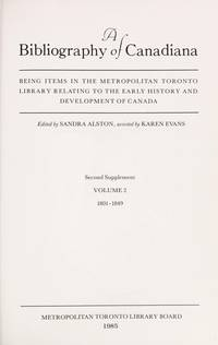 A Bibliography of Canadiana: Being items in the Metropolitan Toronto Library  Second Supplement  Vol. 2 1801-1849