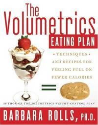 The Volumetrics Eating Plan: Techniques and Recipes for Feeling Full on Fewer Calories...