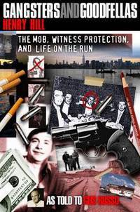 Gangsters & Goodfellas: The Mob, Witness Protection, & Life on the Run. (1st Hardcover)