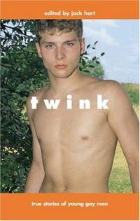 Twink: Stories of Young Gay Men by  Jack (Editor) Hart - Paperback - First Edition. - 2001 - from Voyageur Book Shop (SKU: 008580)