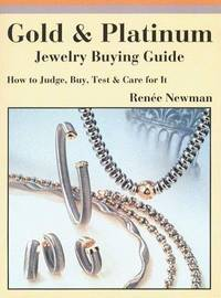 Gold & Platinum Jewelry Buying Guide. How to Judge, Buy, Test and Care for it.