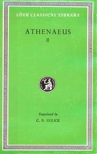 image of Athenaeus: The Deipnosophists, Volume II, Books 3.106E-5 (Loeb Classical Library No. 208)