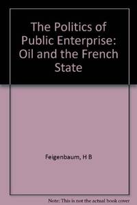 Politics of Public Enterprise: Oil and the French State