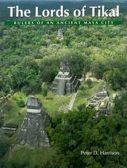 THE LORDS OF TIKAL Rulers of an Ancient Maya City