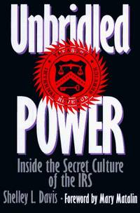 Unbridled Power Inside the Secret Culture of the IRS