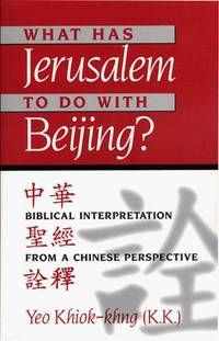 What Has Jerusalem to Do With Beijing?: Biblical Interpretation Form a Chinese Perspective