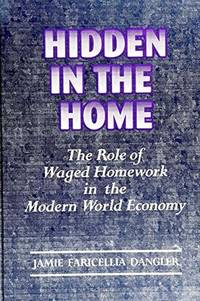 HIDDEN IN THE HOME: THE ROLE OF WAGED HOMEWORK IN THE MODERN WORLD-ECONOMY