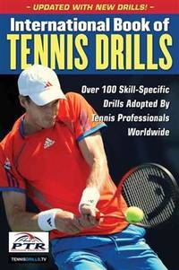 International Book of Tennis Drills: Over 100 Skill-Specific Drills Adopted by Tennis...