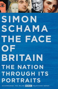 The Face of Britain: The Nation through Its Portraits: A History of the Nation through its Portraits