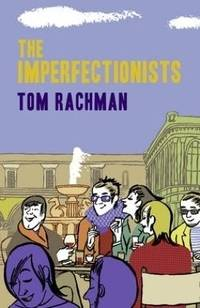 Imperfectionists by  Tom Rachman - Hardcover - from Better World Books  (SKU: 5584239-6)
