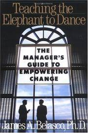TEACHING THE ELEPHANT TO DANCE - THE MANAGER'S GUIDE TO EMPOWERING CHANGE