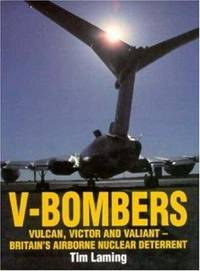 V-Bombers: Vulcan, Victor and Valiant - Britain's Airborne Nuclear Deterrent