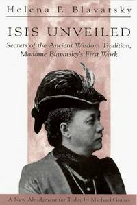 image of Isis Unveiled: Secrets of the Ancient Wisdom Tradition, Madame Blavatsky's First Work