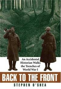 Back to the Front; An Accidental Historian Walks the Trenches of World War I