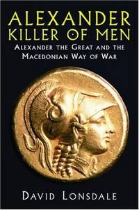 Alexander the Great, Killer of Men