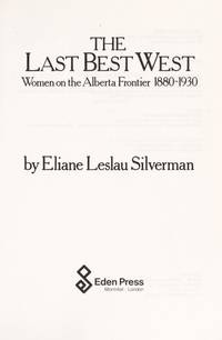 Last Best West: Women on the Alberta Frontier by  Elaine Leslau Silverman - Hardcover - 1984 - from Pistil Books Online and Biblio.com.au