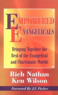 Empowered Evangelicals: Bringing Together the Best of the Evangelical and Charismatic Worlds