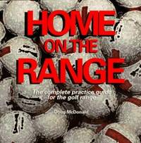 Home on the Range: The Complete Practice Guide for the Golf Range