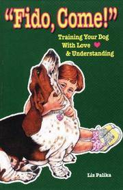 Fido Come! Training Your Dog with Love & Understanding