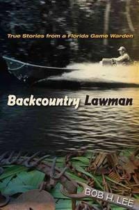 Backcountry Lawman; True Stories from a Florida Game Warden
