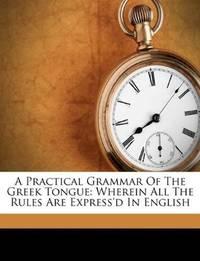 A Practical Grammar Of the Greek Tongue