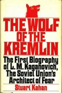 The Wolf of the Kremlin: The First Biography of L.M. Kaganovich, the Soviet Union's Architect...