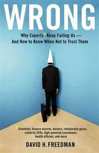 Wrong: Why Experts Keep Failing Us - and How to Know When Not to Trust Them