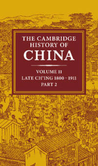 The Cambridge History of China, Volume 11: Late Ch'ing, 1800-1911, Part 2.