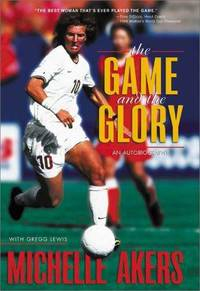 The Game and the Glory Akers, Michelle and Lewis, Gregg by  Gregg  Michelle; Lewis - Hardcover - 2000-04-01 - from Ocean Books (SKU: 7D-YO3D-1TN6)