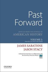 Past Forward: Articles from the Journal of American History, Volume 2: From the Civil War to the...
