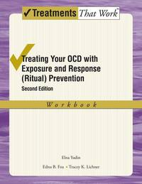 Treating Your OCD with Exposure and Response (Ritual) Prevention Therapy: Workbook (Treatments...