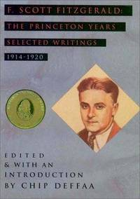 image of F. Scott Fitzgerald : The Princeton Years - Selected Writings (LITERATURE,  HISTORY)