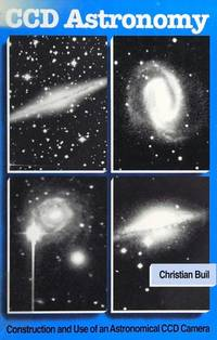 CCD Astronomy: Construction and Use of an Astronomical CCD Camera by Christian Buil - 1st Edition - 1991 - from Browns Books (SKU: 180803)