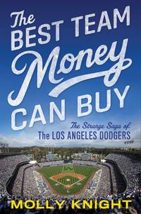 The Best Team Money Can Buy: The Los Angeles Dodgers\' Wild Struggle to Build a Baseball Powerhouse