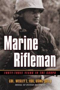 Marine Rifleman; Fourty-Three Years in the Corps (Signed By Col. Wesley L. Fox )