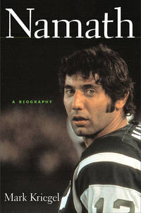 Namath. A Biography by  Mark Kriegel - 1st Edition - 2004 - from Marvin Minkler Modern First Editions and Biblio.com