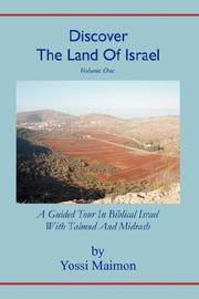 Discover The Land Of Israel: A Guided Tour In Biblical Israel With Talmud and Midrash (Volume 1)