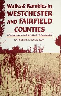 Walks and Rambles in Westchester and Fairfield Counties : A Nature Lover's Guide to Thirty...