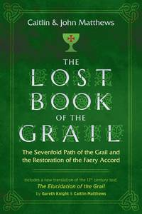 LOST BOOK OF THE GRAIL: The Sevenfold Path Of The Grail & The Restoration Of The Faery Accord