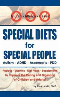 Special Diets for Special People: Understanding and Implementing a Gluten-Free and Casein-Free...