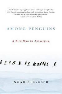 Among Penguins: A Bird Man in Antarctica