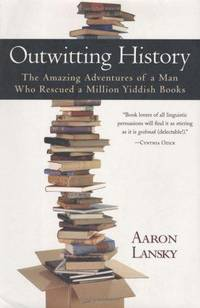 OUTWITTING HISTORY: THE AMAZING ADVENTURES OF A MAN WHO RESCUED A MILLION YIDDISH BOOKS by  Aaron Lansky - First Edition.  - 2004 - from Old Bag Lady Books  (SKU: 7918)