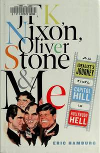 JFK, Nixon, Stone & Me. An Idealist's Journey from Capitol Hill to Hollywood Hell