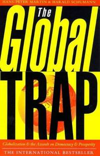The Global Trap: globalization and the assault on democracy and prosperity