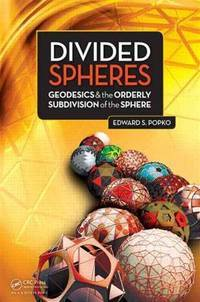 Divided Spheres: Geodesics and the Orderly Subdivision of the Sphere by Popko, Edward S