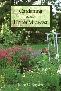 Gardening in the Upper Midwest (Second Edition) by  Leon C Snyder - Paperback - Second Edition  - 1993 - from Walther's Books (SKU: 004496)