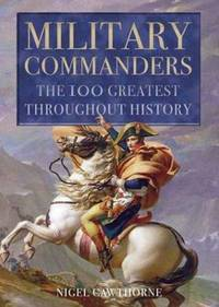 Military Commanders: The 100 Greatest Throughout History by  Nigel Cawthorne - Hardcover - from Brit Books Ltd and Biblio.co.uk