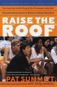 Raise the Roof: The Inspiring Inside Story of the Tennessee Lady Vols' Historic 1997-1998...