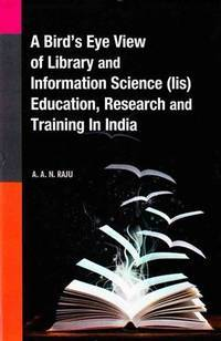 A Bird's Eye View of Library and Information Science (LIS) Education, Research and Training in India