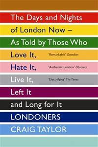 image of Londoners: the Days And Nights of London Now - As Told By Those Who Love It, Hate It, Live It, Left It And Long for It